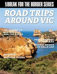 Break for the Border: Road Trips around VIC issue Break for the Border: Road Trips around VIC