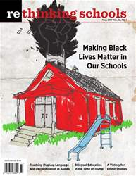 Rethinking Schools issue Fall 2017 -- Volume 32 #1