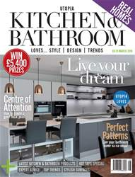 Utopia Kitchen & Bathroom issue March 2018
