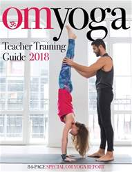 OM Yoga Teacher Training Guide 2018 issue OM Yoga Teacher Training Guide 2018