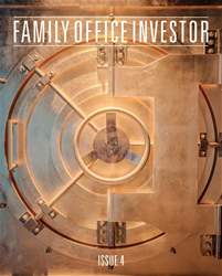 Family Office Investor - Issue 4 issue Family Office Investor - Issue 4