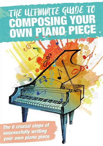 How To Write Peion Guide | Pianist Magazine The Ultimate Guide To Composing Your Own Piano