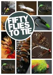 Fifty Flies to Tie - SPECIAL issue Fifty Flies to Tie - SPECIAL
