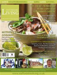 Staffordshire Living March/April 2014 issue Staffordshire Living March/April 2014