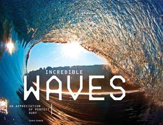 Incredible Waves - An Appreciation of Perfect Surf issue Incredible Waves - An Appreciation of Perfect Surf