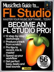MusicTech Guide To… FL Studio issue MusicTech Guide To… FL Studio