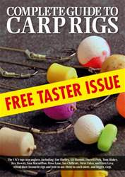 Complete Guide To Carp Rigs - FREE TASTER ISSUE issue Complete Guide To Carp Rigs - FREE TASTER ISSUE