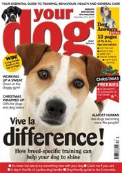 Your Dog Magazine December 2014 issue Your Dog Magazine December 2014