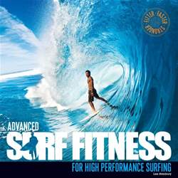 Advanced Surf Fitness - For High Performance Surfing issue Advanced Surf Fitness - For High Performance Surfing