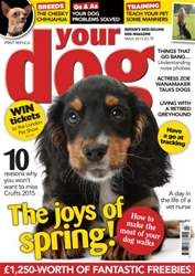 Your Dog Magazine March 2015 issue Your Dog Magazine March 2015