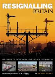 Resignalling Britain - All change on the network - the end of a Victorian Era issue Resignalling Britain - All change on the network - the end of a Victorian Era